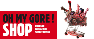 Oh My Gore ! Shop - Vente DVDs, Affiches, BOs, Fanzines, T-shirt de films d'Horreur